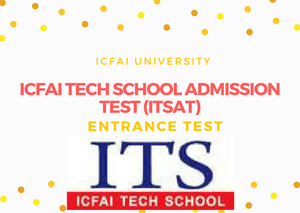 ICFAI Tech School Admission Test (ITSAT)